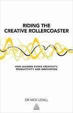 Riding the Creative Rollercoaster : How Leaders Evoke Creativity,...