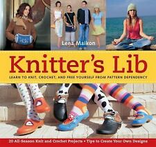 Knitter's Lib: Learn to Knit, Crochet, Free Yourself from Patterns NEW