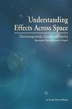 Understanding Effects Across Space : Electromagnetism, Gravity and Inertia by...
