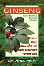 Ginseng: How to Find, Grow, and Use North America's Forest Gold by Kim Derek Pri