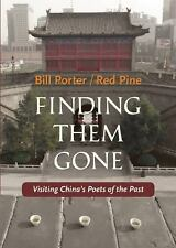 Finding Them Gone : Visiting China's Poets of the Past by Red Pine (2016,...