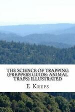 The Science of Trapping (Preppers Guide: Animal Traps) Illustrated by E....