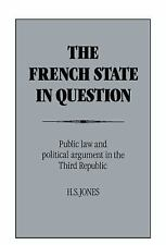 The French State in Question : Public Law and Political Argument in the Third...