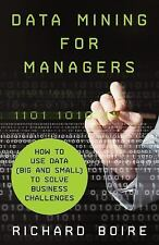 Data Mining for Managers : How to Use Data (Big and Small) to Solve Business...