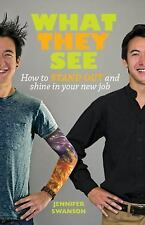 What They See: How to stand out and shine in your new job, Swanson, Jennifer, Ne