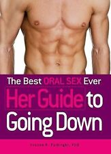 The Best Oral Sex Ever : Her Guide to Going Down by Yvonne Fulbright (2011,...