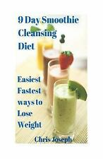 9 Day Smoothie Cleansing Diet by Chris Joseph (2014, Paperback)