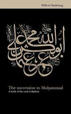 The Succession to Muhammad : A Study of the Early Caliphate by Wilferd...