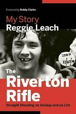 The Riverton Rifle : How Hockey Shaped My Life by Reggie Leach (2015, Hardcover)