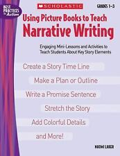 Using Picture Books to Teach Narrative Writing: Engaging Mini-Lessons and Activi