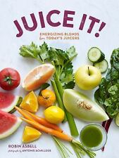 Juice It!: Energizing Blends for Today's Juicers by Asbell, Robin