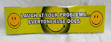 Bumper Sticker / Adhesive Sign - Laugh at Your Problems, Everyone Else Does