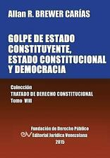 Golpe de Estado Constituyente, Estado Constitucional y Democracia by Allan R....