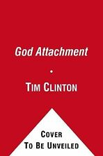 God Attachment: Why You Believe, Act, and Feel the Way You Do About God by Clin
