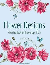Flower Designs: Flower Designs Coloring Book for Grown-Ups 1 And 2 by Nick...