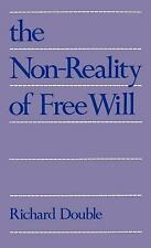 The Non-Reality of Free Will by Richard Double (1990, Hardcover)