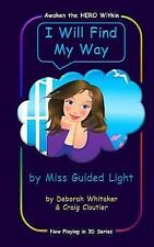 Now Playing In 3D: I Will Find My Way : By MIss Guided Light by Deborah...