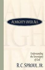 Almighty over All : Understanding the Sovereignty of God by R. C., Jr. Sproul (1