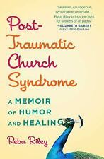 Post-Traumatic Church Syndrome: A Memoir of Humor and Healing - LikeNew - Riley,