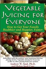 Vegetable Juicing for Everyone : How to Get Your Family Healthier and...
