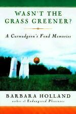 G, Wasn't the Grass Greener?: A Curmudgeon's Fond Memories, Barbara Holland, 015