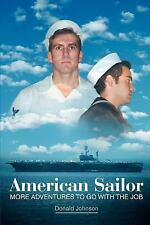 American Sailor : More Adventures to Go with the Job by Donald Johnson (2006,...