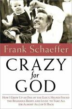 Crazy for God: How I Grew Up as One of the Elect, Helped Found the Religious ...