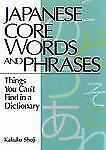 Japanese Core Words and Phrases : Things You Can't Find in a Dictionary by...