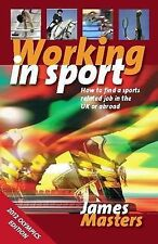 Working In Sport 3rd Edition: How to Find a Sports Related Job in the UK or Abro