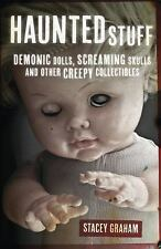 NEW - Haunted Stuff: Demonic Dolls, Screaming Skulls & Other Creepy Collectibles