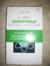 JOHN MAY - IL LIBRO GREENPEACE SULL'ERA NUCLEARE - ED:FRASSINELLI ANNO:1991 (YO)