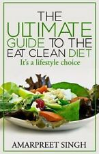 Eat Clean Diet - the Ultimate Guide to the Eat Clean Diet : Its a Lifestyle...