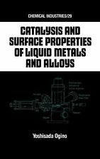 Chemical Industries Ser.: Catalysis and Surface Properties of Liquid Metals...