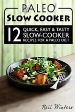 Paleo Slow Cooker : 12 Quick, Easy and Tasty Slow-Cooker Recipes for a Paleo...