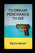 To Dream, Perchance to Die by Keith Mapp (2012, Paperback)