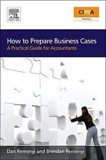 How to Prepare Business Cases : An Essential Guide for Accountants by Dan...