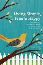 Living Simple, Free & Happy: How to Simplify, Declutter Your Home, and Reduce St