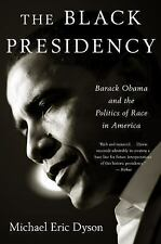 The Black Presidency : Barack Obama and the Politics of Race in America by...