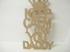 KEEP CALM I LOVE YOU DADDY sign 6mm MDF