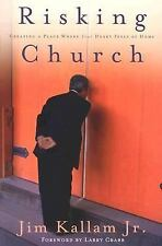 Risking Church: Creating a Place Where Your Heart Feels at Home by Jim Kallam Jr