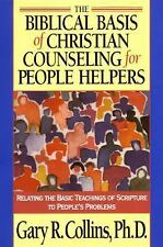The Biblical Basis of Christian Counseling for People Helpers : Relating the...