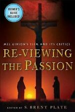 Re-Viewing the Passion : Mel Gibson's Film and Its Critics by S. B. Plate...