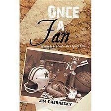 Once a Fan : Why It Is So Hard to Be a Sports Fan by Jim Chernesky (2012,...