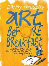 Art Before Breakfast: A Zillion Ways to be More Creative No Matter How Busy You
