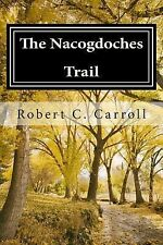 The Nacogdoches Trail : 1870's Texas Adventure by Robert Carroll (2013,...