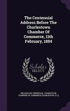 The Centennial Address Before the Charlestown Chamber of Commerce, 11th...