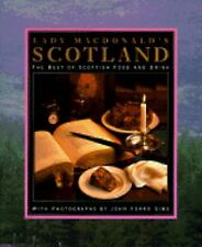 Lady Macdonald's Scotland: The Best of Scottish Food and Drink-ExLibrary
