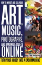 How to Market and Sell Your Art, Music, Photographs, and Handmade Craf-ExLibrary