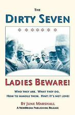 The Dirty Seven: Ladies Beware! : Who They Are, What They Do, How to Handle...