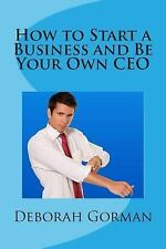 How to Start a Business and Be Your Own CEO by Deborah Gorman (2015, Paperback)